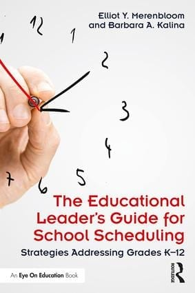 The Educational School Leader's Guide to School Scheduling: Strategies Addressing Grades K-12